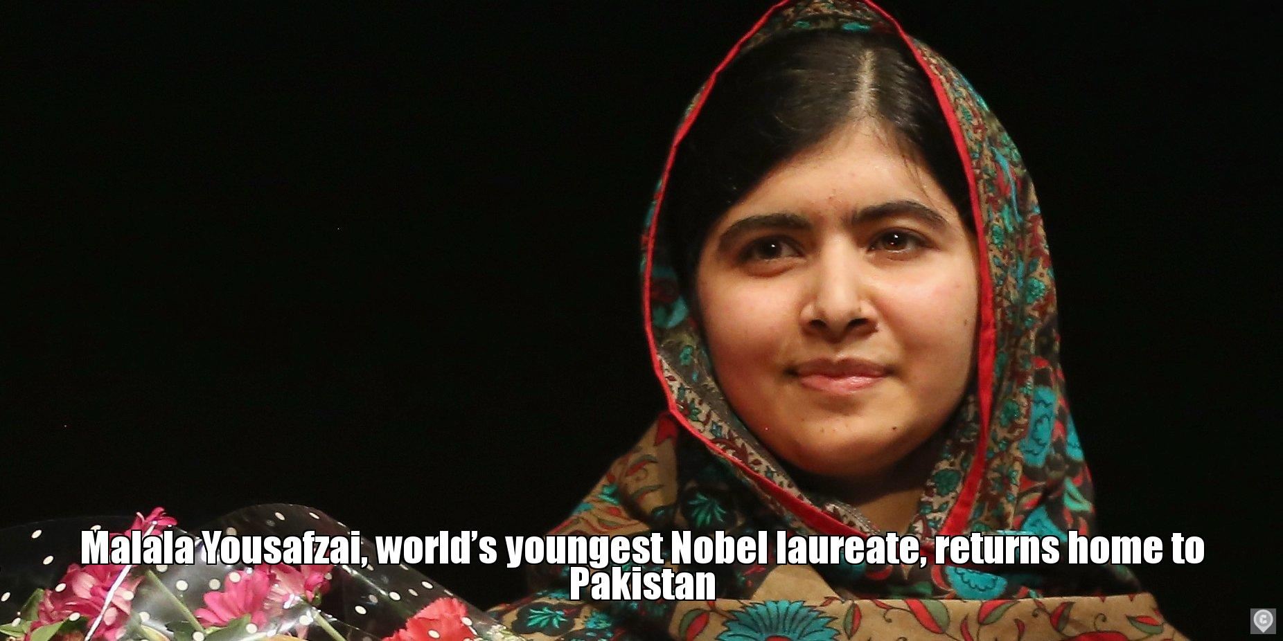 Malala Yousafzai, worlds youngest Nobel laureate, returns home to Pakistan