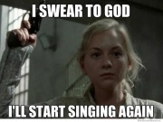 I swear to God I will start singing Again : The Walking Dead