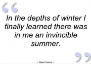 In depths of winter I finally learned there was in me an invincible summer