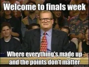 Welcome to finals week