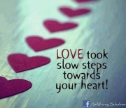 love took slow step to your heart